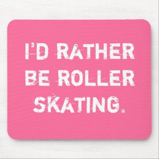 I d rather be roller skating mousepads