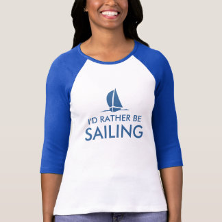 I d rather be sailing shirt for women Blue