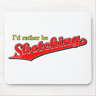 I d rather be Sketching in Red Mouse Pads