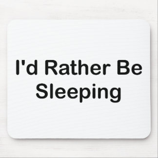 I d Rather Be Sleeping Mouse Pad