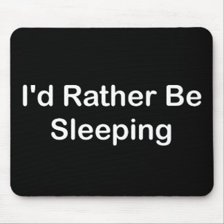 I d Rather Be Sleeping Mousepads