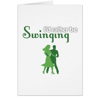 I d Rather Be Swinging Card