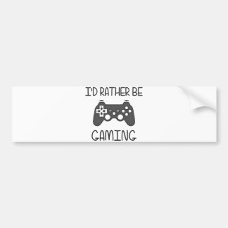 I d Rather Be Video Gaming Bumper Stickers