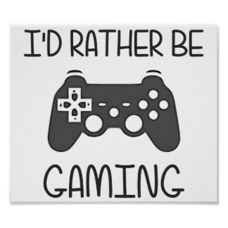I d Rather Be Video Gaming Poster