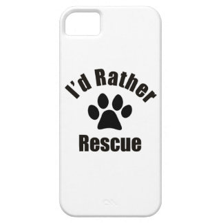 I d Rather Rescue iPhone 5 Case