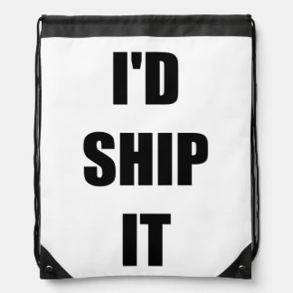I d Ship It Cinch Bags