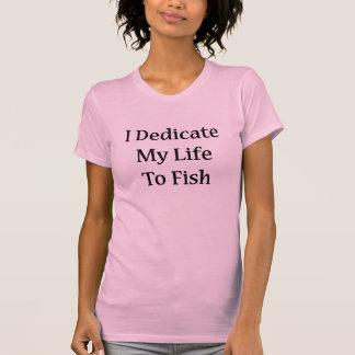 I Dedicate My Life To Fish Shirts