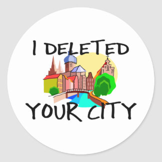 I Deleted Your City Round Sticker