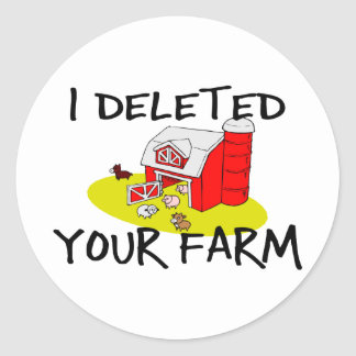 I Deleted Your Farm Round Sticker