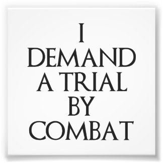 I Demand A Trial By Combat Art Photo