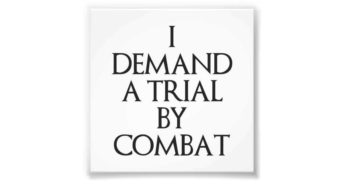 https://rlv.zcache.co.uk/i_demand_a_trial_by_combat_photo_print-rd59f04a961d64d63a5e90c692f224f0e_a0ib_8byvr_630.jpg?view_padding=%5B285%2C0%2C285%2C0%5D
