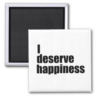 I deserve happiness square magnet