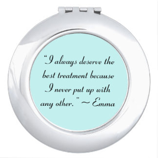 I Deserve the Best Treatment Jane Austen Quote Compact Mirrors