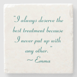 I Deserve the Best Treatment Jane Austen Quote Stone Coaster
