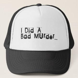 I Did A Bad Murder Trucker Hat
