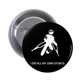 i did all my own stunts 6 cm round badge