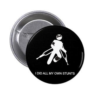 i did all my own stunts 6 cm round badge