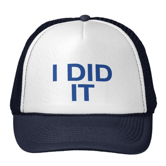 I DID IT fun slogan trucker hat