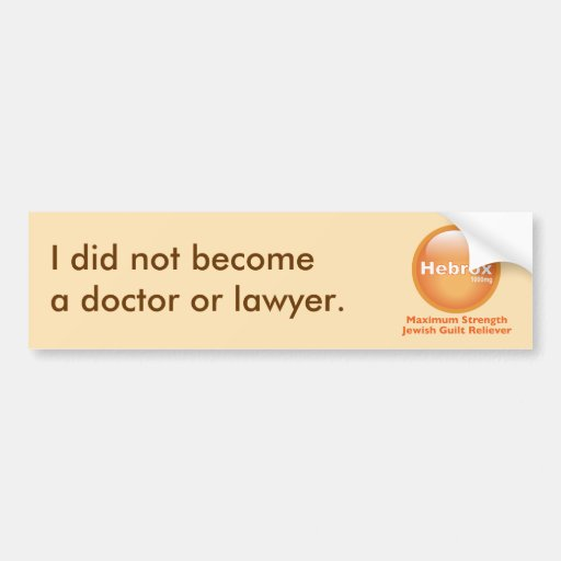 I did not become a doctor or lawyer bumper stickers