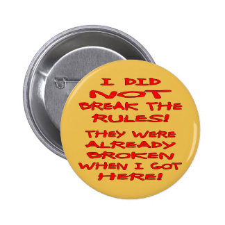 I Did Not Break The Rules They Were Already Broken 6 Cm Round Badge