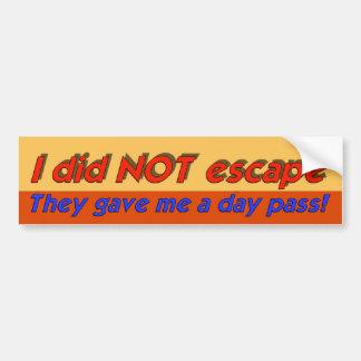 I Did Not Escape Bumper Sticker