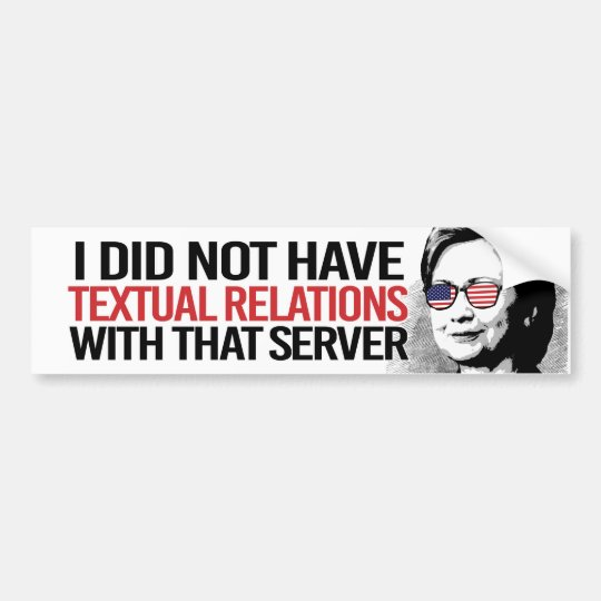 I did not have Textual Relations with that server Bumper Sticker