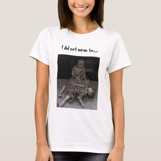 I Did Not Mean To... Women's T-Shirt