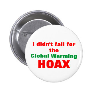I didn t fall for the Global Warming HOAX Pinback Buttons