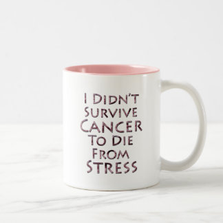 I Didn t Survive Cancer To Die Pink Stress Coffee Mugs