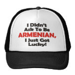 I Didnt' Ask to be Armenian, I Just Got Lucky! Cap