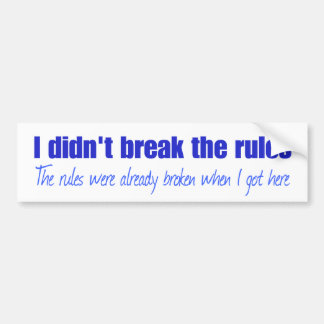 I didn't break the rules bumper sticker