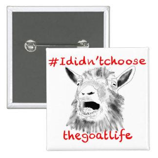 'I didn't choose the goat life!' goat badge