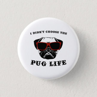 I Didn't Choose The Pug Life Cool Dog 3 Cm Round Badge