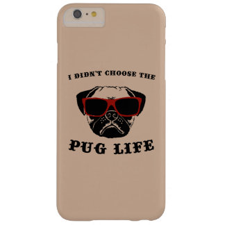 I Didn't Choose The Pug Life Cool Dog Barely There iPhone 6 Plus Case