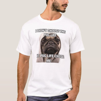 I didn't choose the pug life the pug life chose me T-Shirt