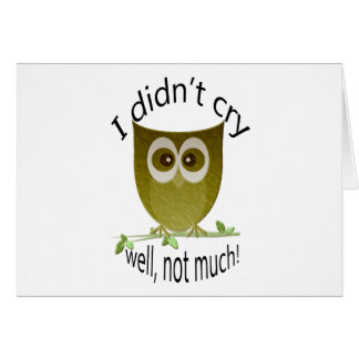 I didn't cry, well, not much! funny cute Owl art Card