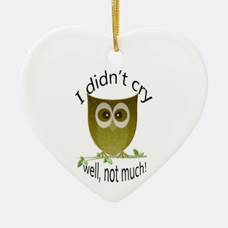 I didn't cry, well, not much! funny cute Owl art Ceramic Heart Decoration