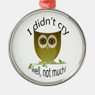 I didn't cry, well, not much! funny cute Owl art Christmas Ornament