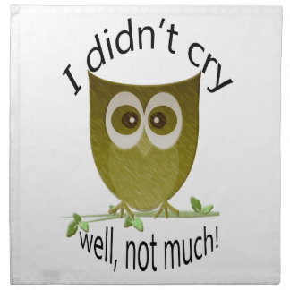 I didn't cry, well not much! Funny Owl art Napkin