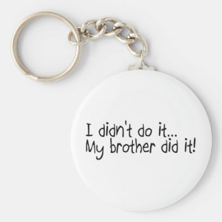 I Didnt Do It, My Brother Did It Basic Round Button Key Ring