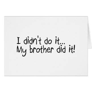 I Didnt Do It My Brother Did It Card
