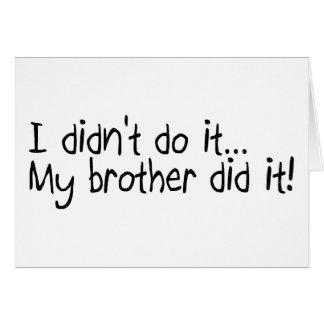 I Didnt Do It, My Brother Did It Cards