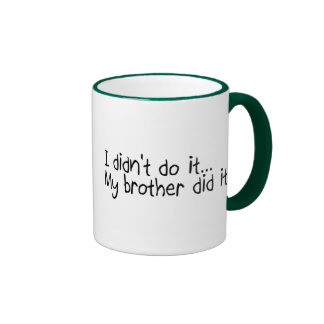 I Didnt Do It, My Brother Did It Ringer Mug