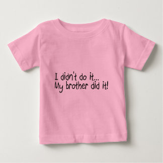 I Didnt Do It, My Brother Did It T-shirts