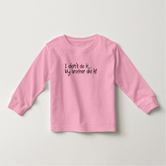 I Didnt Do It, My Brother Did It Toddler T-Shirt