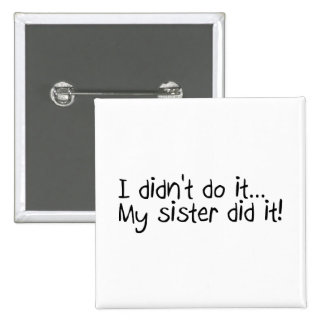 I Didn't Do It My Sister Did It 15 Cm Square Badge