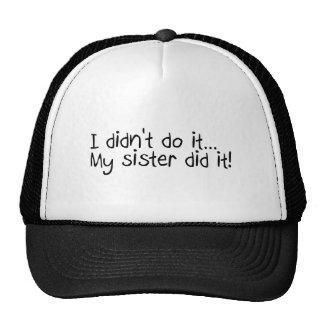 I Didn't Do It My Sister Did It Cap