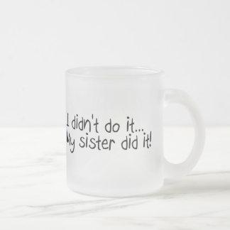 I Didnt Do It, My Sister Did It Mug