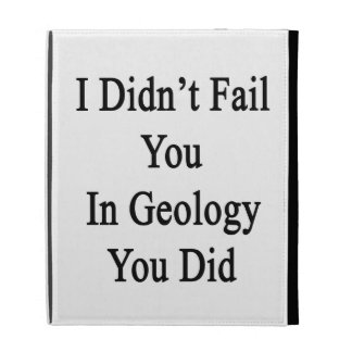 I Didn't Fail You In Geology You Did iPad Folio Cases