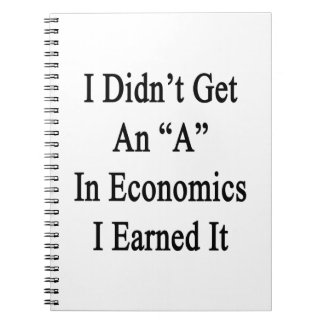 I Didn't Get An A In Economics I Earned It Note Books